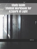 Study Guide Student Workbook for a Spark of Light