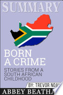 Summary Of Born A Crime Stories From A South African Childhood By Trevor Noah