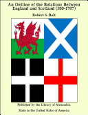 An Outline of the Relations Between England and Scotland (500-1707)