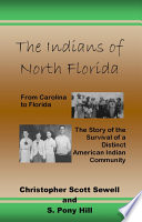 The Indians of North Florida  : From Carolina to Florida, the Story of the Survival of a Distinct American Indian Community