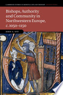 Bishops  Authority and Community in Northwestern Europe  c 1050   1150
