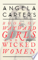 Angela Carter s Book Of Wayward Girls And Wicked Women Book