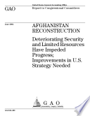 Afghanistan reconstruction deteriorating security and limited resources have impeded progress : improvements in U.S. strategy needed : report to congressional committees.