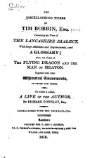 The Miscellaneous Works of Tim Bobbin, Esq. [pseud.] Containing His View of the Lancashire Dialect, with Large Additions and Improvements, and a Glossary