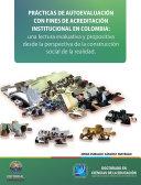 Practicas de autoevaluación con fines de acreditación institucional en Colombia: Una lectura evaluativa y propositiva desde la perspectiva de la construcción social de la realidad