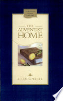 """The Adventist home: counsels to Seventh-Day Adventist families"" by Ellen Gould Harmon White"