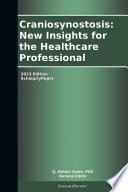 Craniosynostosis  New Insights for the Healthcare Professional  2013 Edition