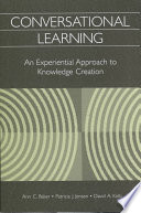 """Conversational Learning: An Experiential Approach to Knowledge Creation"" by Ann C. Baker, Patricia J. Jensen, David A. Kolb, Ann C. Baker, Patricia J. Jensen, David A. Kolb"