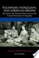 Polyamory  Monogamy  and American Dreams