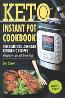 Keto Instant Pot Cookbook  100 Delicious Low Carb Ketogenic Recipes with Pictures and Nutritional Facts