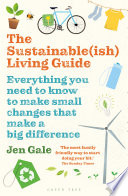 """The Sustainable(ish) Living Guide: Everything you need to know to make small changes that make a big difference"" by Jen Gale"