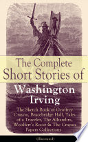 The Complete Short Stories of Washington Irving  The Sketch Book of Geoffrey Crayon  Bracebridge Hall  Tales of a Traveler  The Alhambra  Woolfert s Roost   The Crayon Papers Collections  Illustrated