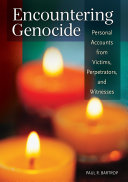 Encountering Genocide  Personal Accounts from Victims  Perpetrators  and Witnesses