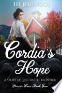 Cordia s Hope  A Story of Love on the Frontier Book