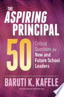 """The Aspiring Principal 50: Critical Questions for New and Future School Leaders"" by Baruti K. Kafele"