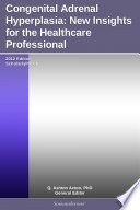 Congenital Adrenal Hyperplasia  New Insights for the Healthcare Professional  2012 Edition Book