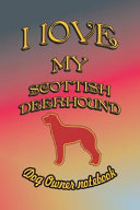I Love My Scottish Deerhound   Dog Owner Notebook  Doggy Style Designed Pages for Dog Owner to Note Training Log and Daily Adventures