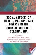 Social Aspects of Health  Medicine and Disease in the Colonial and Post colonial Era
