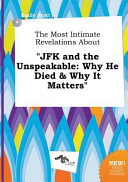 The Most Intimate Revelations about Jfk and the Unspeakable
