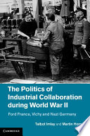 The Politics of Industrial Collaboration during World War II  : Ford France, Vichy and Nazi Germany