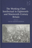 The Working class Intellectual in Eighteenth  and Nineteenth century Britain