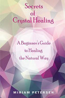 Secrets of Crystal Healing  A Beginner s Guide to Healing the Natural Way