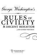 George Washington's Rules of Civility & Decent Behavior-- and Other Writings