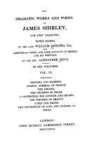 The Dramatic Works and Poems of James Shirley,: Honoria and Mammon. Chabot, Admiral of France. The acardia. The triumph of peace. A contention for honour and riches. The triumph of beauty. Cupid and death. The contention of Ajax and Ulysses, &c. Poems