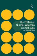The Politics of Nuclear Weapons in South Asia