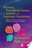 """""""Sensory Perceptual Issues in Autism and Asperger Syndrome: Different Sensory Experiences, Different Perceptual Worlds"""" by Olga Bogdashina"""