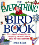 The Everything Bird Book  : From Identification to Bird Care, Everything You Need to Know about Our Feathered Friends