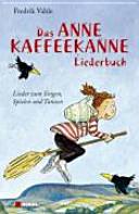 Das Anne Kaffeekanne Liederbuch : Lieder zum Singen, Spielen und Tanzen