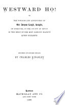 Westward ho  Or the voyages and adventures of Sir Amyas Leigh  Knight  of Burrough  in the County of Devon
