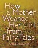 How a Mother Weaned Her Girl from Fairy Tales