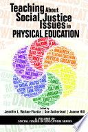 """""""Teaching About Social Justice Issues in Physical Education"""" by Jennifer L. Walton-Fisette, Sue Sutherland, Joanne Hill"""