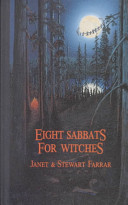 Eight Sabbats for Witches, and Rites for Birth, Marriage, and Death