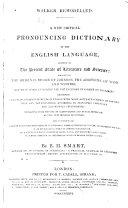 Walker remodelled  A new critical pronouncing dictionary of the English language  adapted to the present state of literature and science     By B  H  Smart