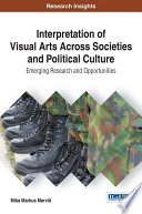 Interpretation of Visual Arts Across Societies and Political Culture  Emerging Research and Opportunities