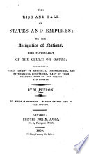 The Rise and Fall of States and Empires  Or the Antiquity of Nations  More Particularly of the Celtae Or Gauls     To which is Prefixed a Sketch of the Life of the Author