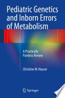 Pediatric Genetics and Inborn Errors of Metabolism