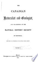 The Canadian Naturalist and Quarterly Journal of Science with the Proceedings of the Natural History Society of Montreal