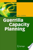 Guerrilla Capacity Planning  : A Tactical Approach to Planning for Highly Scalable Applications and Services