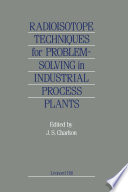 Radioisotope Techniques for Problem-Solving in Industrial Process Plants