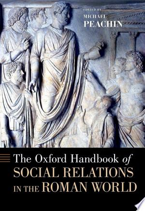 The+Oxford+Handbook+of+Social+Relations+in+the+Roman+WorldMichael Peachin is Professor of Classics at New York University. --Book Jacket.