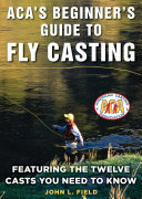 ACA s Beginner s Guide to Fly Casting