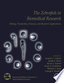 """The Zebrafish in Biomedical Research: Biology, Husbandry, Diseases, and Research Applications"" by Samuel Cartner, Judith S. Eisen, Susan F. Farmer, Karen J. Guillemin, Michael L. Kent, George E. Sanders"