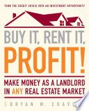 """""""Buy It, Rent It, Profit!: Make Money as a Landlord in ANY Real Estate Market"""" by Bryan M. Chavis"""