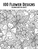 100 Flower Designs Coloring Book For Adults