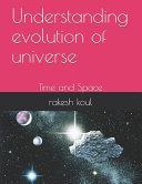 Understanding Evolution Of Universe