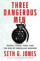 Three Dangerous Men  Russia  China  Iran and the Rise of Irregular Warfare